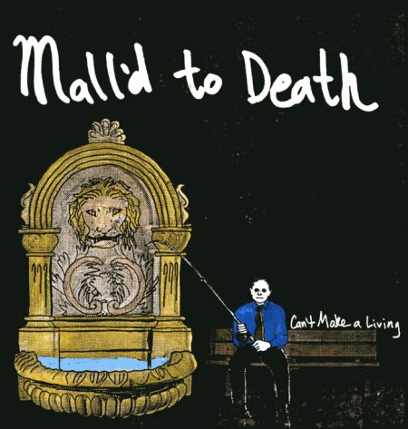 "Mall'd To Death, ""Can't Make a Living"""